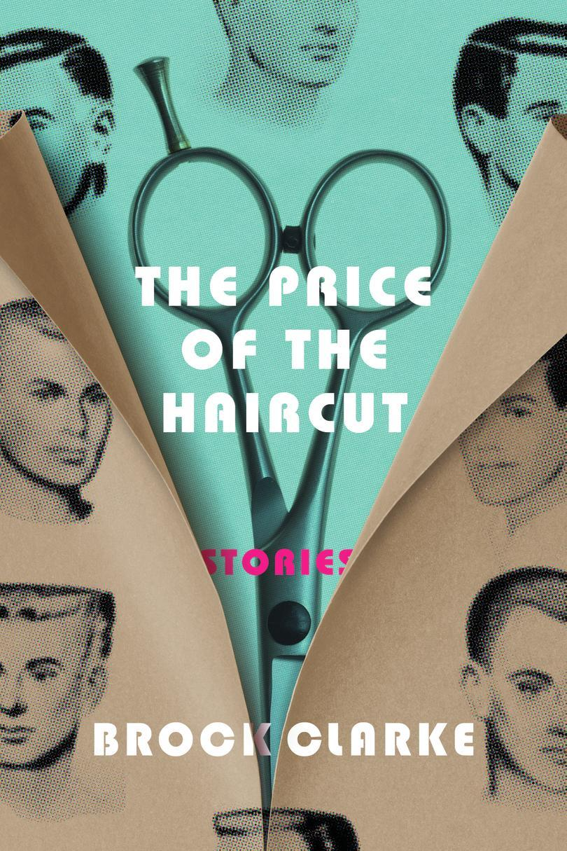 Price of the Haircut: Stories by Brock Clarke