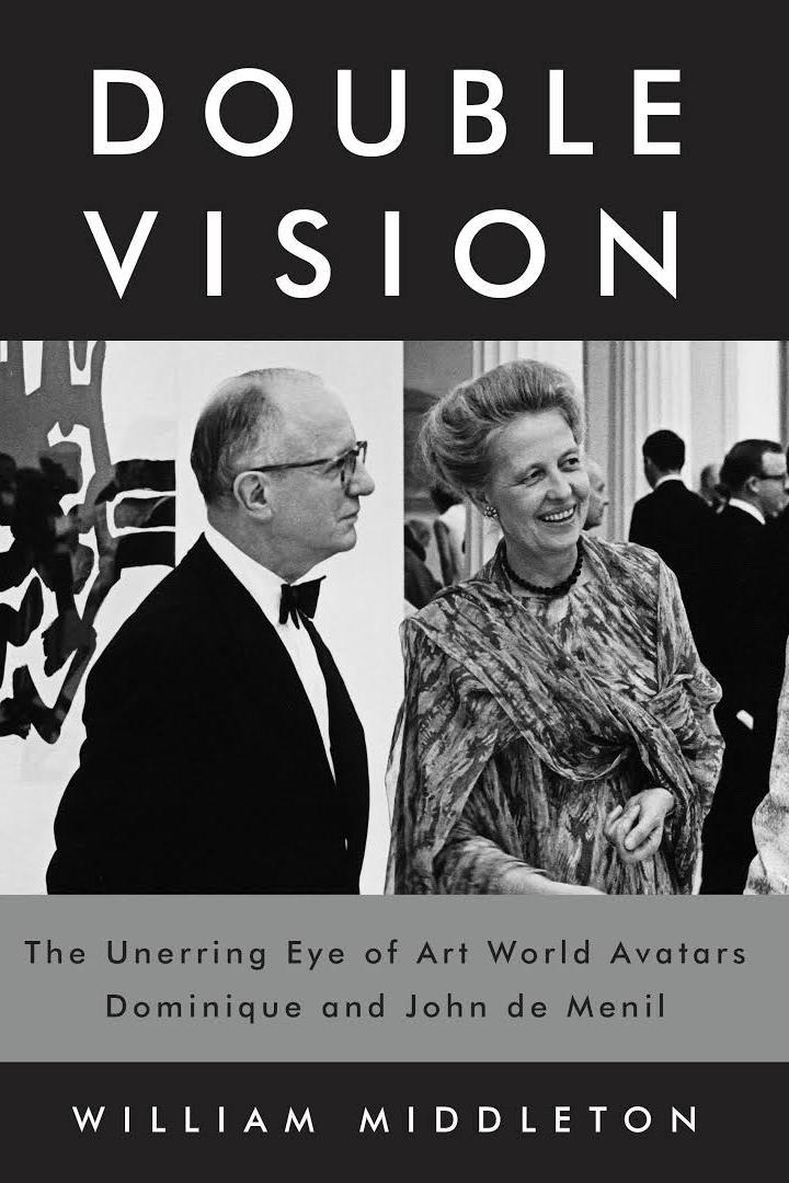 Kaksinkertainen Vision: The Unerring Eye of Art World Avatars Dominique and John de Menil by William Middleton