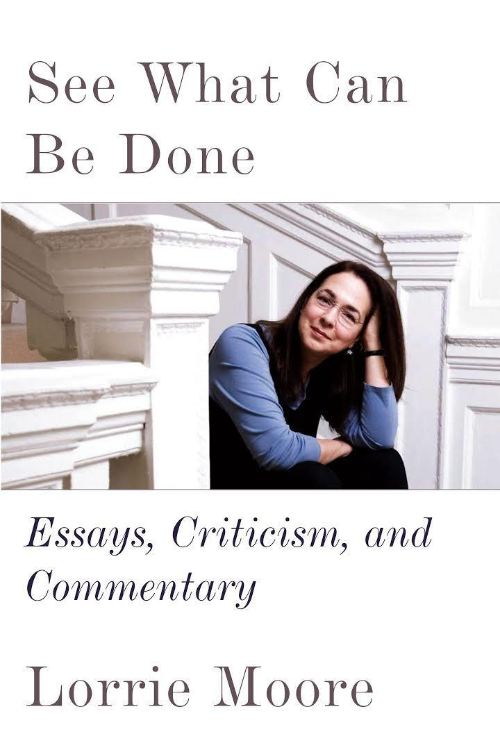 nähdä What Can Be Done: Essays, Criticism, and Commentary by Lorrie Moore