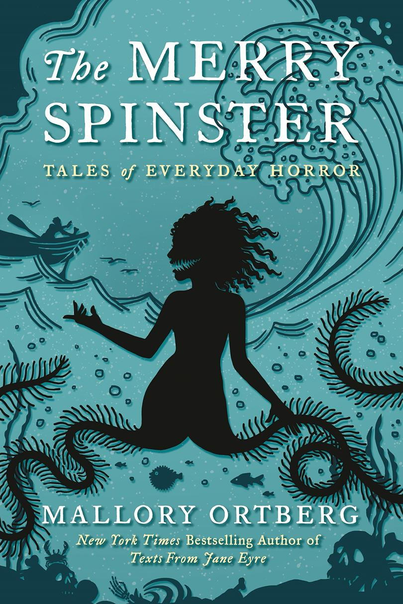 Merry Spinster: Tales of Everyday Horror by Mallory Ortberg