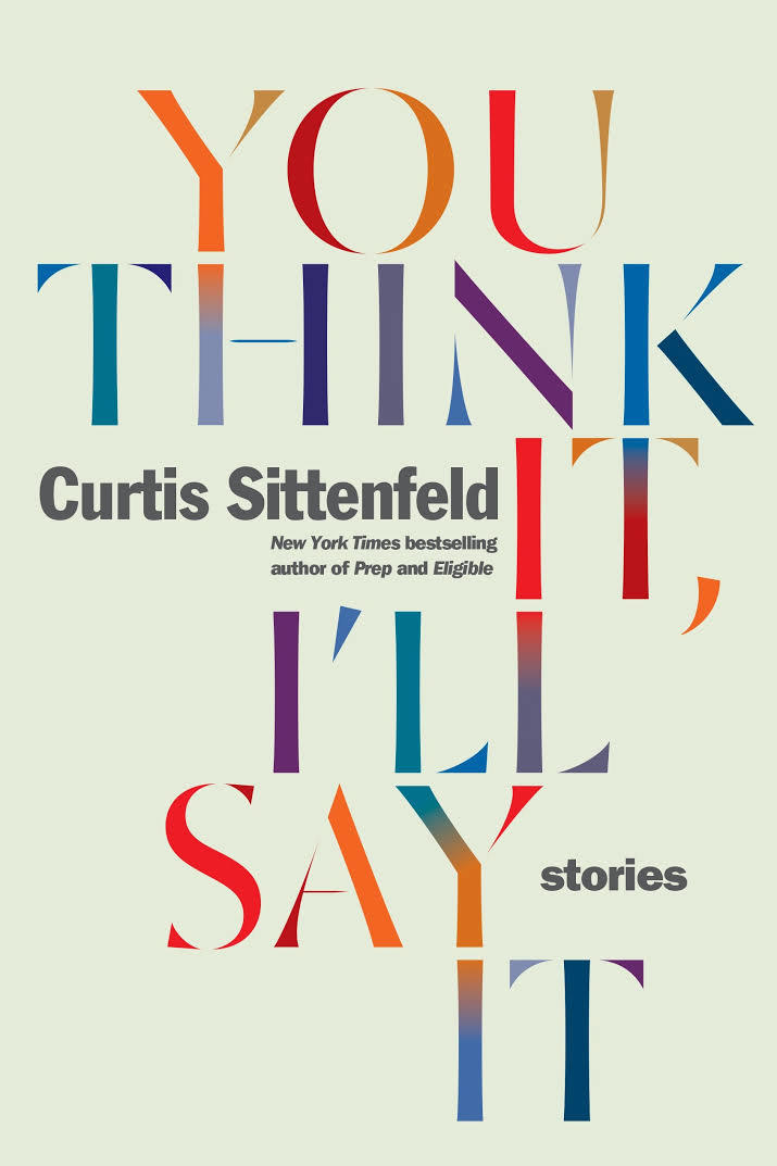 Sinä Think It, I'll Say It: Stories by Curtis Sittenfeld